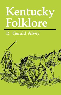 Kentucky Folklore By Alvey, R. Gerald