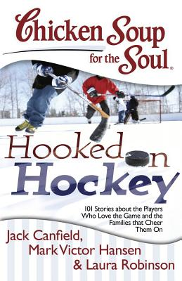 Hooked on Hockey By Canfield, Jack/ Hansen, Mark Victor/ Robinson, Laura